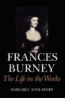 Frances Burney: The Life in the Works Margaret Anne Doody