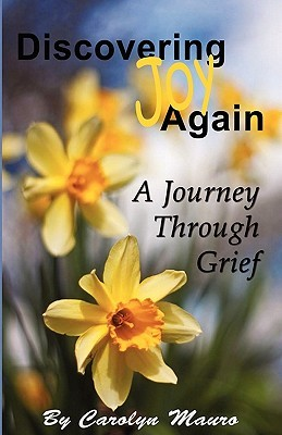 Discovering Joy Again: A Journey Through Grief  by  Carolyn Mauro