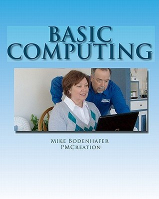 Basic Computing: Take the Fear Out of Using a Computer Mike Bodenhafer
