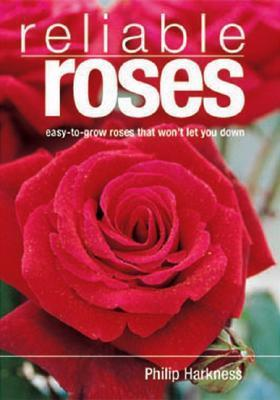 Reliable Roses: Easy-To-Grow Roses That Wont Let You Down Philip Harkness