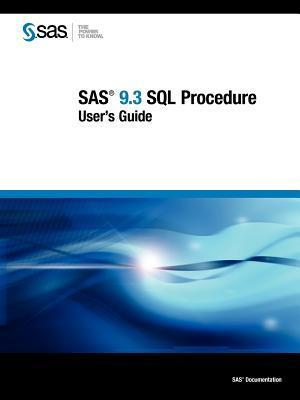 Sas 9.3 Sql Procedure Users Guide  by  SAS Publishing