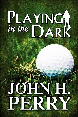 Playing in the Dark John H. Perry