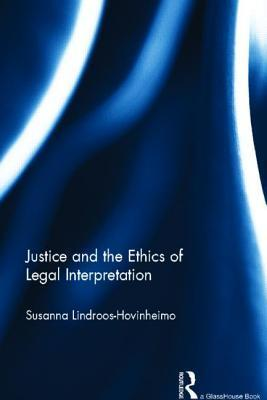Justice and the Ethics of Legal Interpretation  by  Susanna Lindroos Hovinheimo