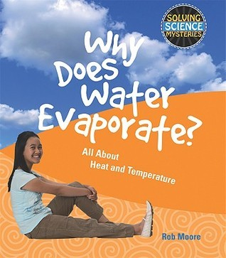 Why Does Water Evaporate?: All about Heat and Temperature Rob Moore