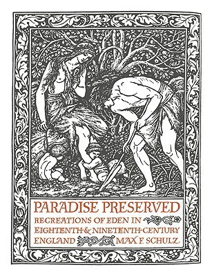Paradise Preserved: Recreations in Eden in Eighteenth- And Nineteenth-Century England Max F. Schulz