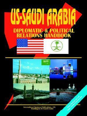 Us - Saudi Arabia Diplomatic and Political Relations Handbook USA International Business Publications