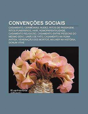 Conven Es Sociais: Casamento, Cerim Nias, Nudez, Ritos de Passagem, Ritos Funer Rios, Hair, Homoparentalidade, Casamento Religioso  by  Source Wikipedia