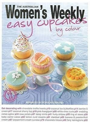 Easy Cupcakes By Colour  by  The Australian Womens Weekly
