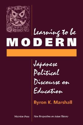 Learning To Be Modern: Japanese Political Discourse On Education Byron Marshall