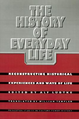The History of Everyday Life: Reconstructing Historical Experiences and Ways of Life Alf Ludtke