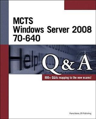 MCTS: Windows Server 2008 70-640 Q&A [With CDROM] Pierre Askmo