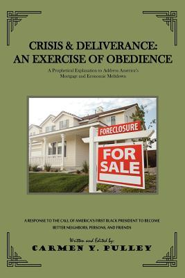 Crisis & Deliverance: An Exercise of Obedience: A Prophetic Explanation to Address Americas Mortgage and Economic Meltdown  by  Carmen Pulley