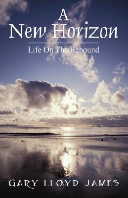A New Horizon: Life on the Rebound Gary Lloyd James