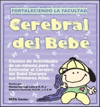 Fortaleciendo la Facultad Cerebral del Bebe: Hundreds Of One-Minute Brain Stimulating Activities For Babys First Years Noreen Darragh Lantry