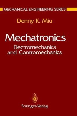 Mechatronics: Electromechanics and Contromechanics Denny K. Miu