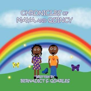 Chronicles of Maya and Quincy Bernadict S. Quarles
