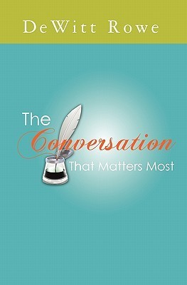The Conversation That Matters Most  by  DeWitt Rowe