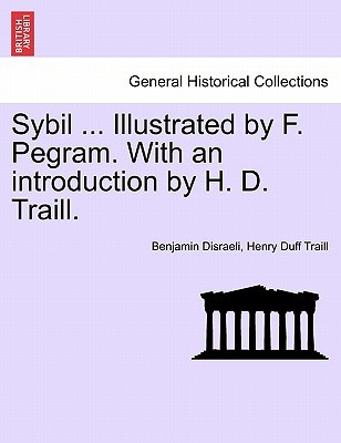 Sybil ... Illustrated  by  F. Pegram. with an Introduction by H. D. Traill by Benjamin Disraeli