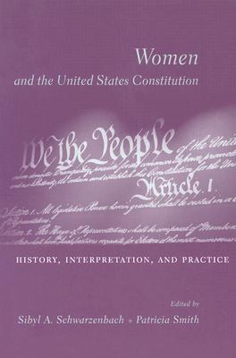 Women and the United States Constitution: History, Interpretation, and Practice  by  Sibyl A. Schwarzenbach