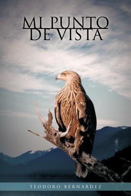 Mi Punto de Vista  by  Teodoro Bernardez