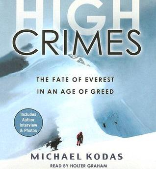 High Crimes: The Fate of Everest in an Age of Greed  by  Michael Kodas