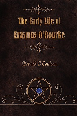 The Early Life of Erasmus ORourke  by  Patrick C. Coulson