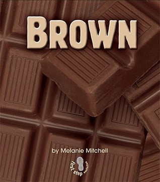 Brown (First Step Nonfiction: Colors)  by  Melanie Mitchell