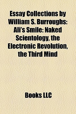 Essay Collections  by  William S. Burroughs: Alis Smile: Naked Scientology, the Electronic Revolution, the Third Mind by Books LLC