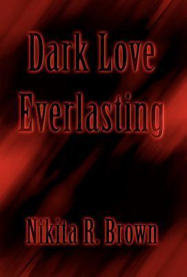Dark Love Everlasting  by  Nikita R. Brown