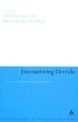 Encountering Derrida: Legacies and Futures of Deconstruction Allison Weiner