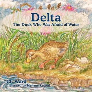 Delta, the Duck Who Was Afraid of Water  by  CL Ward