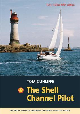 The Shell Channel Pilot: South Coast of England and North Coast of France  by  Tom Cunliffe