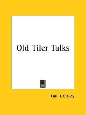 Old Tiler Talks Carl H. Claudy
