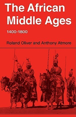 The African Middle Ages, 1400 1800 Roland Anthony Oliver