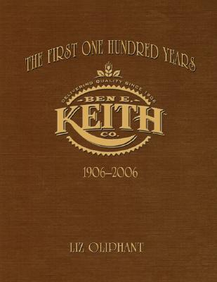 The First 100 Years: The Ben E. Keith Company Liz Oliphant