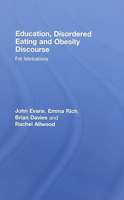Obesity, Education and Eating Disorders: Fat Fabrications  by  John Evans