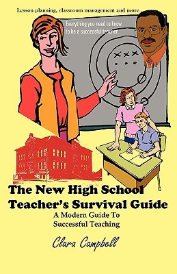 The New High School Teachers Survival Guide: A Modern Guide to Successful Teaching Clara Campbell