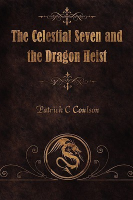 The Celestial Seven and the Dragon Heist Patrick C. Coulson