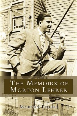 The Memoirs of Morton Lehrer  by  Morton Lehrer