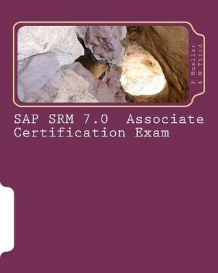 SAP Srm 7.0 Associate Certification Exam: Questions with Answers & Explanations  by  P. Mueller