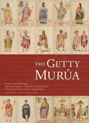 The Getty Murua: Essays on the Making of Martin de Muruas Historia General del Piru, J. Paul Getty Museum Ms. Ludwig XIII 16 Thomas B.F. Cummins