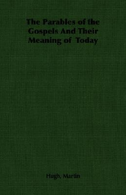 The Parables of the Gospels and Their Meaning of Today  by  Hugh   Martin