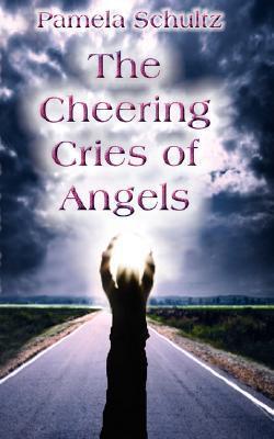 The Cheering Cries Angels Pamela Schultz