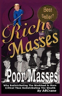 Rich Masses Poor Masses: Why Redistributing the Workload Is More Critical Than Redistributing the Wealth  by  Abcrane