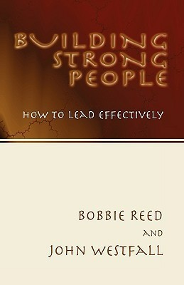 Building Strong People: How to Lead Effectively Bobbie Reed
