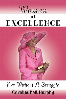 Woman of Excellence: Not Without a Struggle  by  Carolyn Bell Murphy