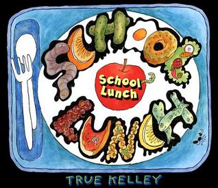 School Lunch  by  True Kelley