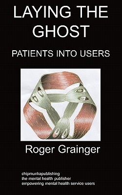 Laying the Ghost: Patients Into Users  by  Roger Grainger