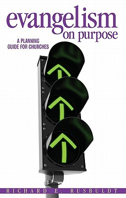 Evangelism on Purpose: A Planning Guide for Churches  by  Richard E. Rusbuldt