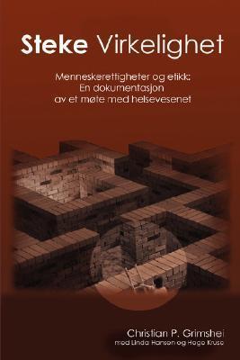 Steke Virkelighet - Menneskerettigheter Og Etikk: En Dokumentasjon AV Et Mte Med Helsevesenet  by  Christian P. Grimshei